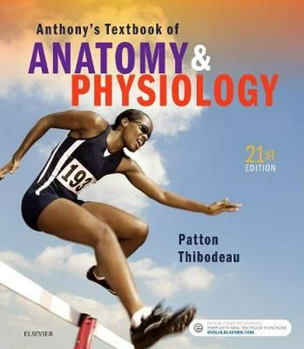 Anthony's Textbook of Anatomy & Physiology (21st Edition) by Gary A. Thibodeau, Kevin T. Patton, ISBN: 9780323528801