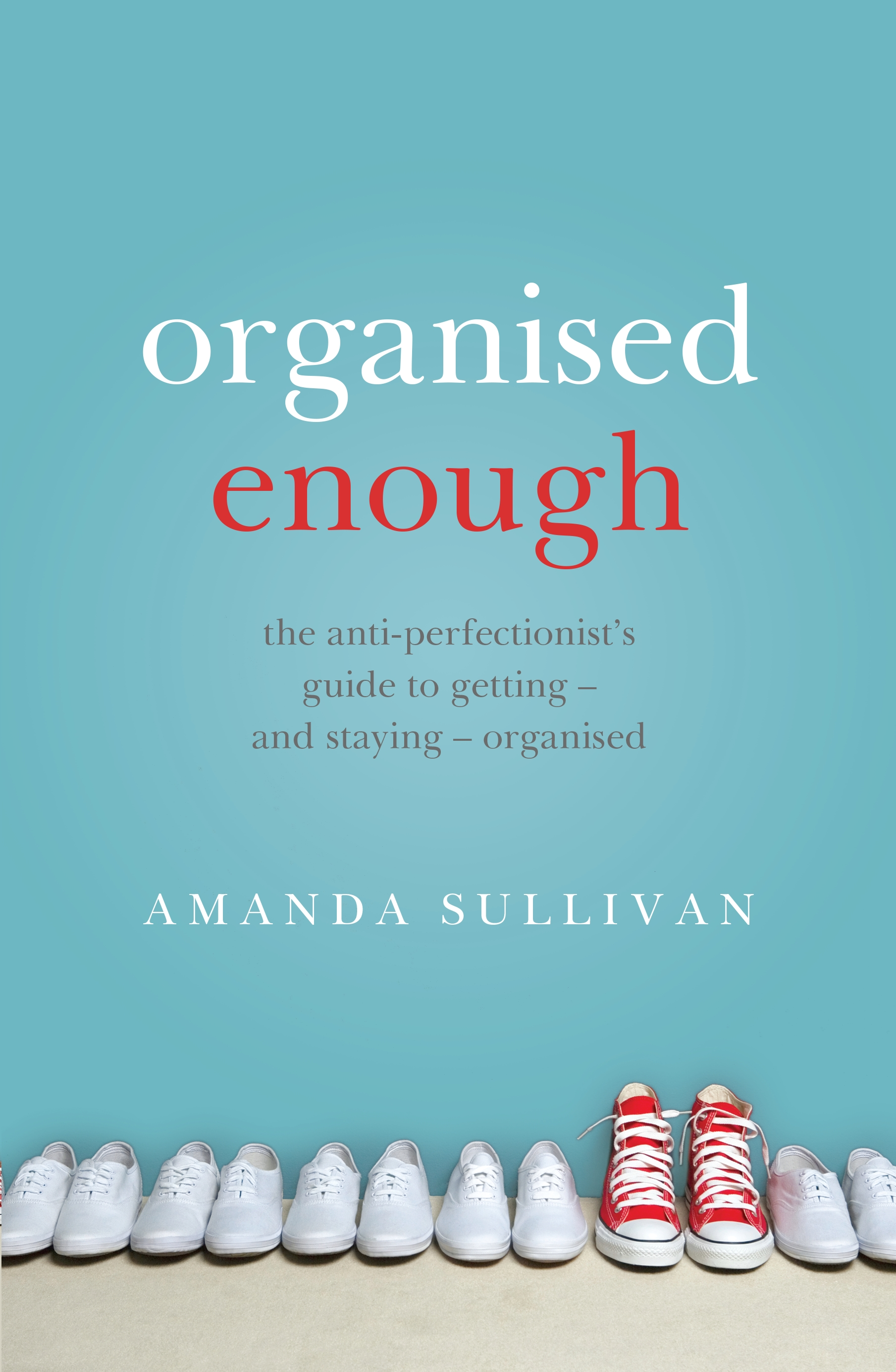 Organised EnoughThe Anti-Perfectionist's Guide to Order by Amanda Sullivan, ISBN: 9780143783244