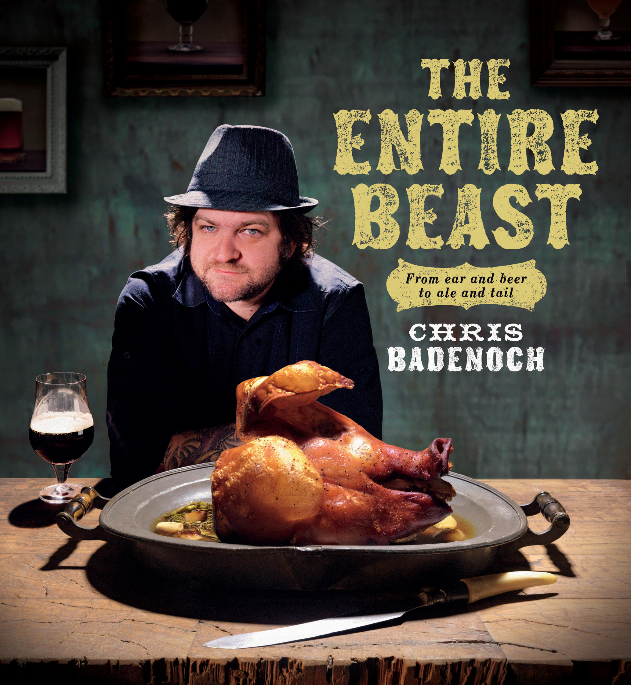 The Entire Beast: From Ear and Beer to Ale and Tail by Chris Badenoch, ISBN: 9781921382413