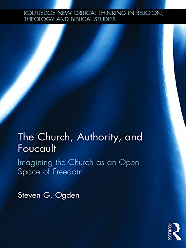 The Church, Authority, and Foucault by Steven G. Ogden, ISBN: 9781472474964