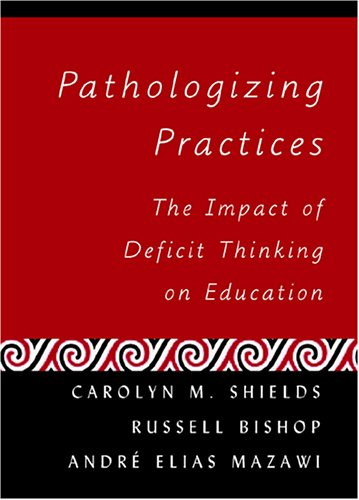 Pathologizing Practices: The Impact of Deficit Thinking on Education (Counterpoints: Studies in the Postmodern Theory of Education)