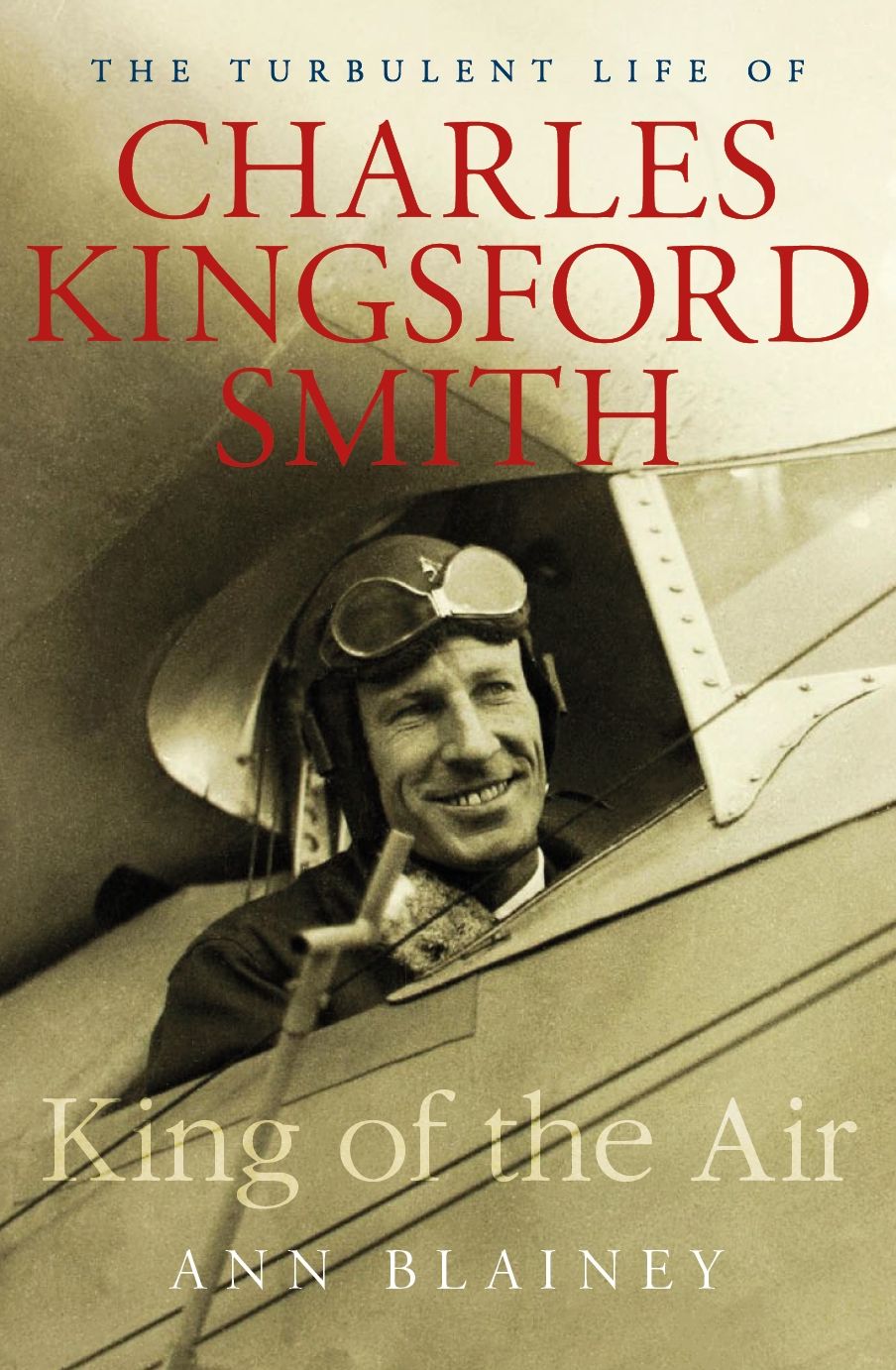 King of the AirThe Turbulent Life of Charles Kingsford Smith