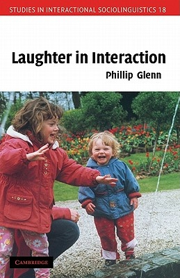 Laughter in Interaction by Phillip Glenn, ISBN: 9780521772068