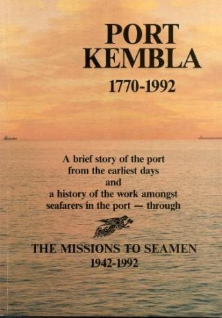 Port Kembla 1770-1992: A brief history of the port from the earliest days and a history of the work amongst seafarers in the port - through The Missions to Seamen 1942 - 1992