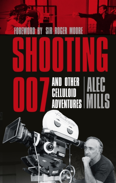 Shooting 007: And Other Celluloid Adventures