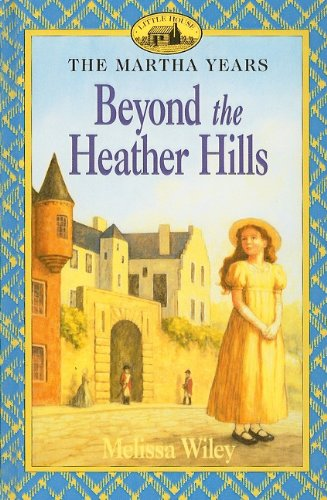 Beyond the Heather Hills by Melissa Wiley, ISBN: 9780756934675