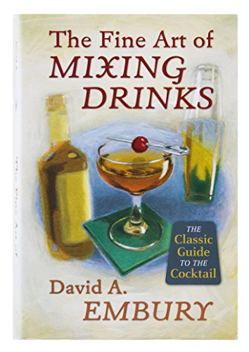 The Fine Art of Mixing Drinks by David A. Embury, ISBN: 9781603111645