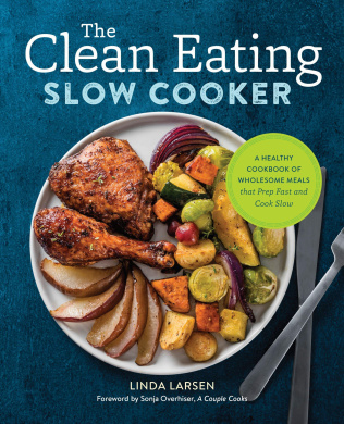 The Clean Eating Slow CookerA Healthy Cookbook of Wholesome Meals That Prep...