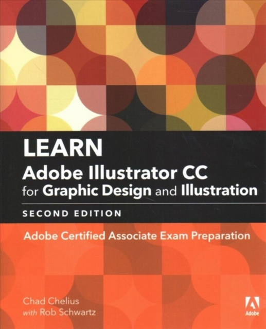 Learn Adobe Illustrator CC for Graphic Design and Illustration (2018 release)Adobe Certified Associate Exam Preparation