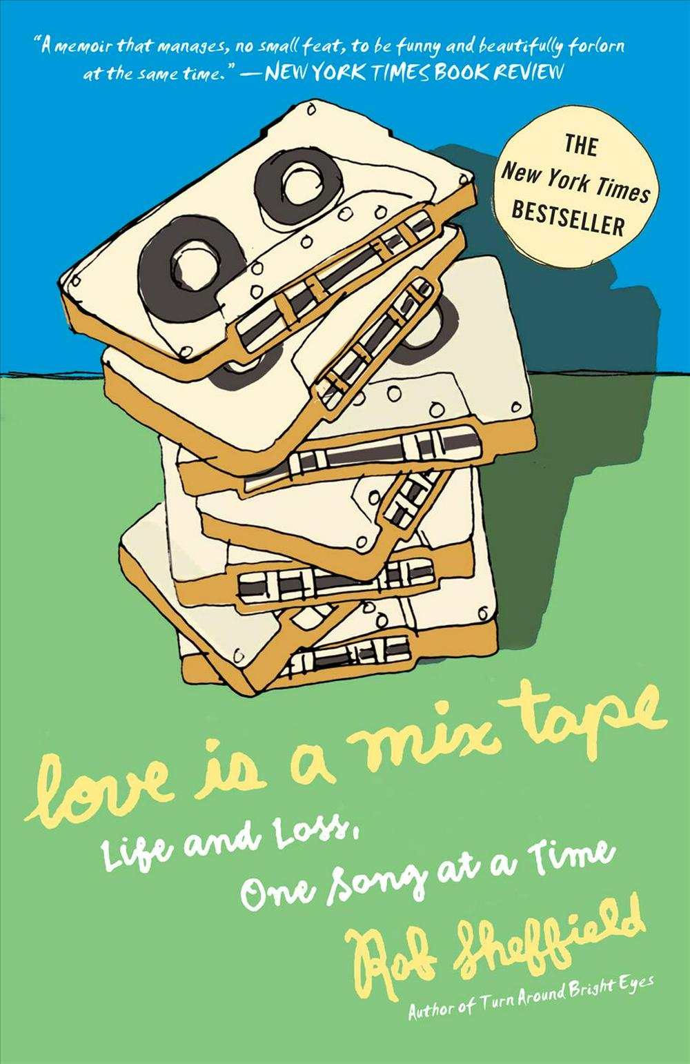 Love Is a Mix Tape: Life and Loss, One Song at a Time by Rob Sheffield, ISBN: 9781400083039