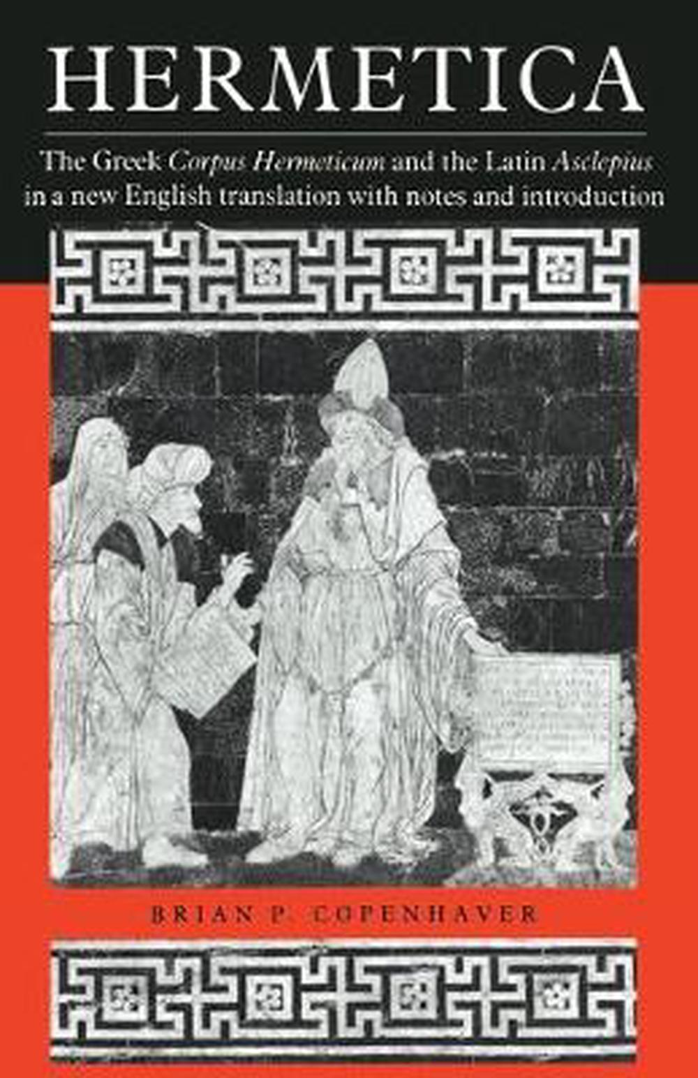 Hermetica: The Greek Corpus Hermeticum and the Latin Asclepius in a New English Translation, with Notes and Introduction by Trismegistus Hermes, ISBN: 9780521425438