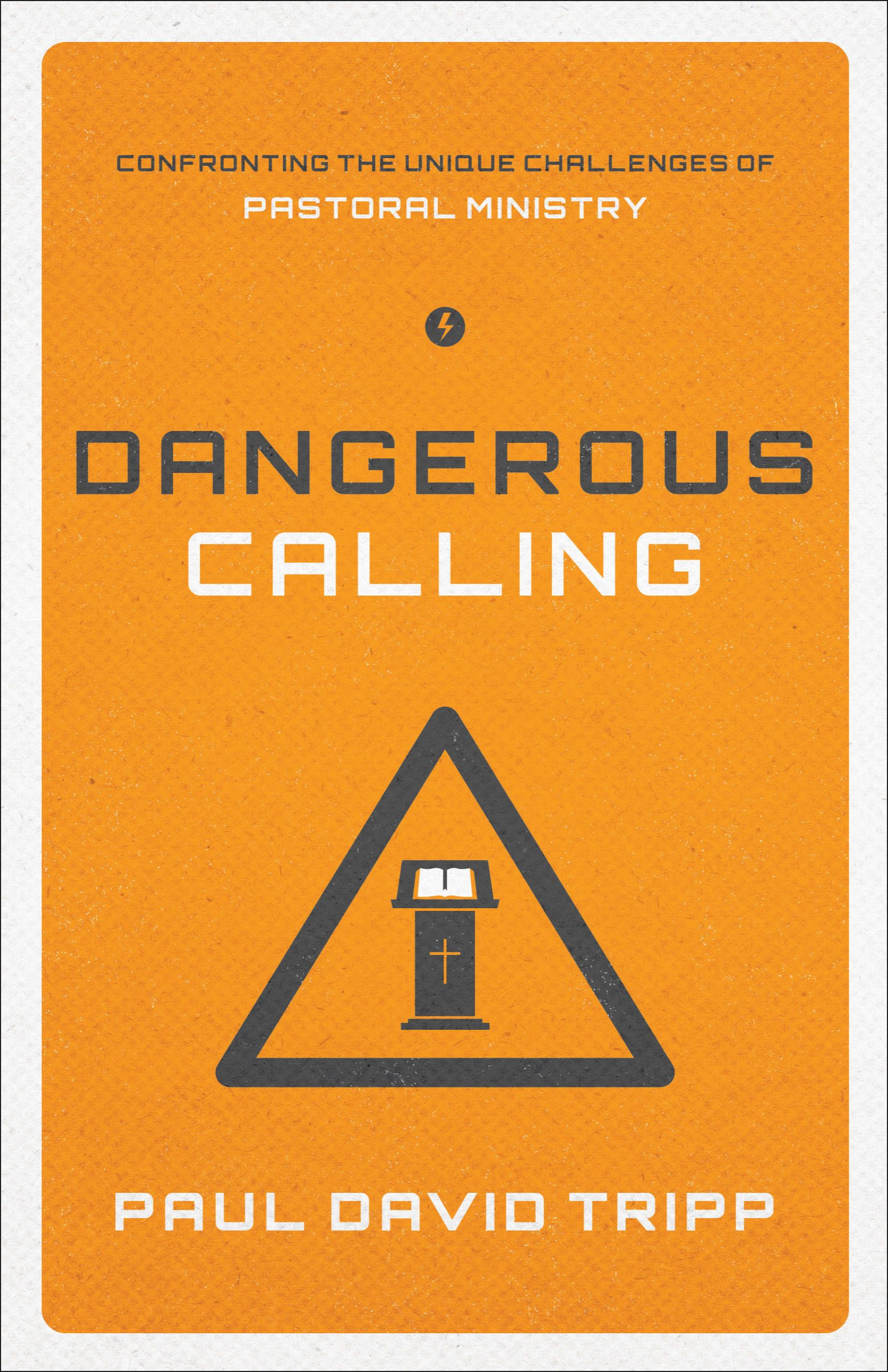 Dangerous Calling: Confronting the Unique Challenges of Pastoral Ministry by Paul David Tripp, ISBN: 9781433541377