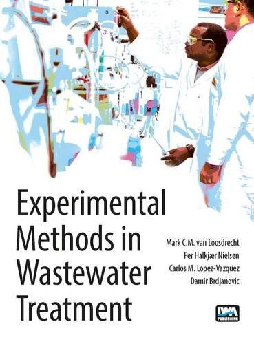 Experimental Methods in Wastewater Treatment by M. C. M Van Loosdrecht, ISBN: 9781780404745