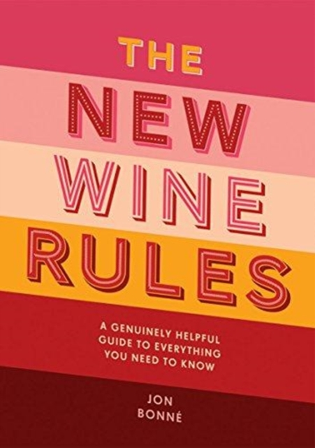 The New Wine Rules: A genuinely helpful guide to everything you need to know by Jon Bonné, ISBN: 9781787131859