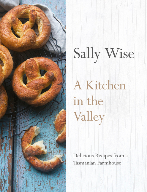 A Kitchen in the Valley140 Delicious Recipes from a TasmanianFarmhouse by Sally Wise, ISBN: 9780733333620