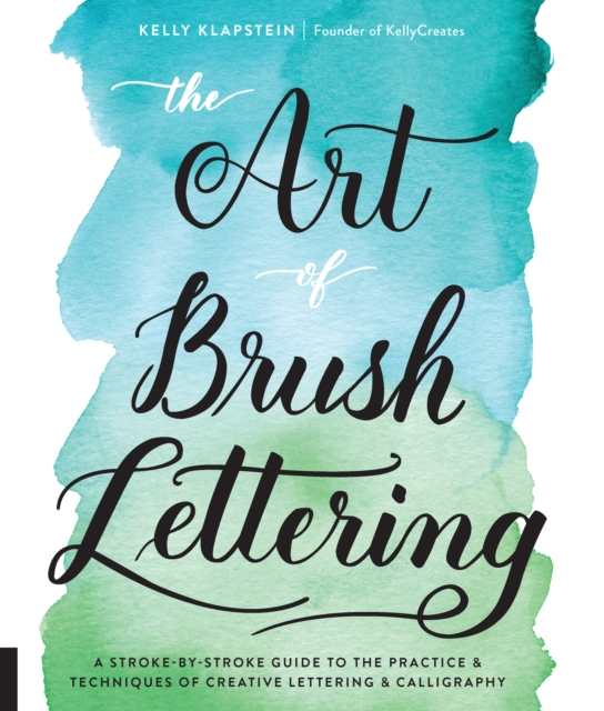 The Art of Brush Lettering: A Stroke-by-Stroke Course on the Meditative Art of Creating Letters