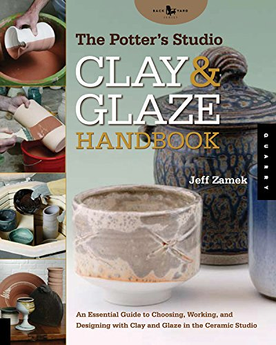 The Potter's Studio Clay & Glaze Handbook: An Essential Guide to Choosing, Working, and Designing with Clay and Glaze in the Ceramic Studio