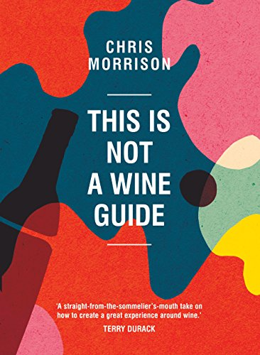 This is Not a Wine Guide by Chris Morrison, ISBN: 9781743368381