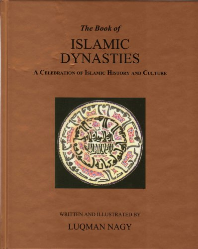 The Book of Islamic Dynasties: A Celebration of Islamic History and Culture