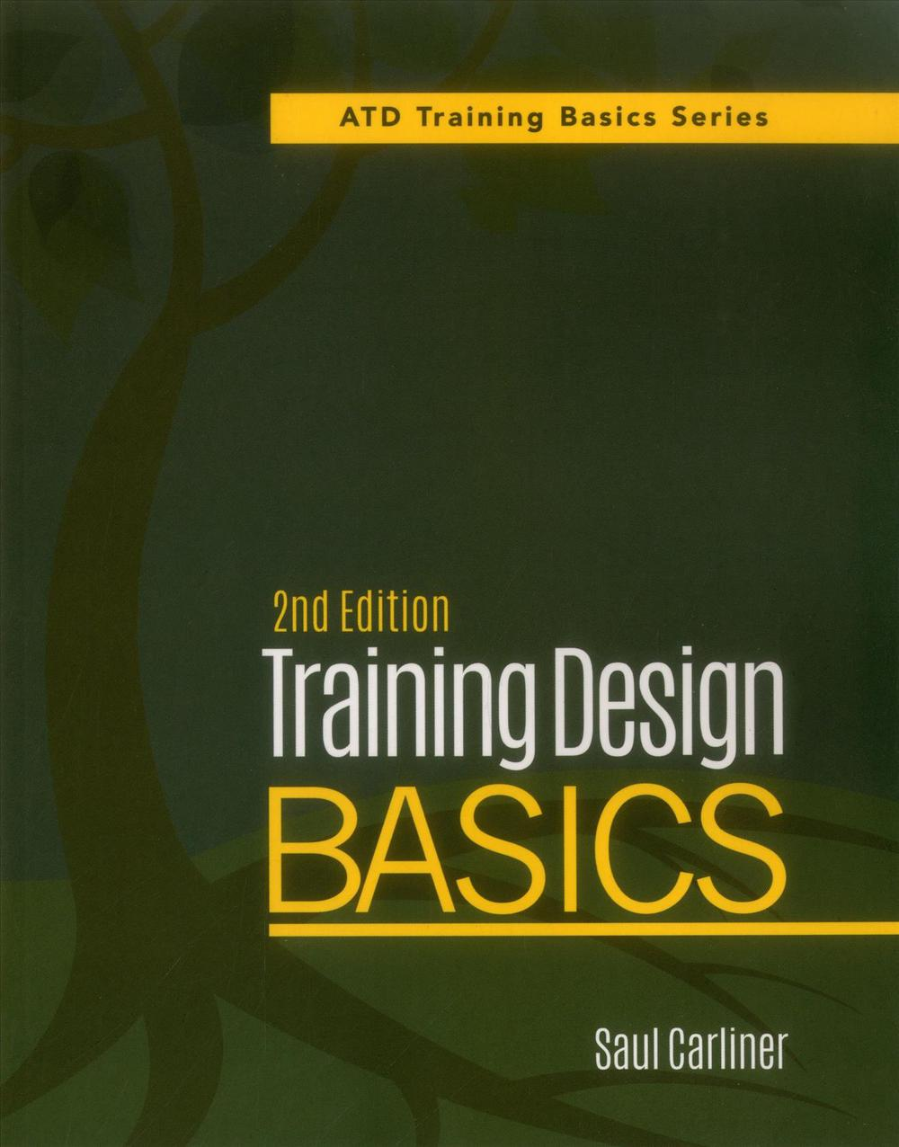 Training Design Basics (Training Basics) by Saul Carliner, ISBN: 9781562869250