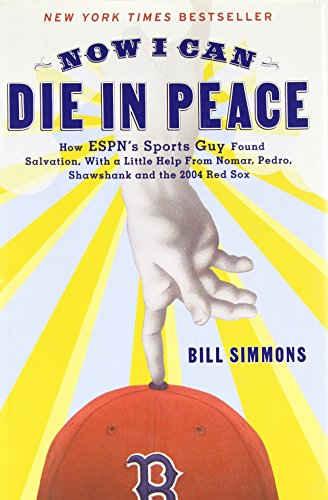 Now I Can Die in Peace: How ESPN' Sports Guy Found Salvation, with a Little Help From Nomar, Pedro, Shawshank, and the 2004 Red Sox [Hardcover]