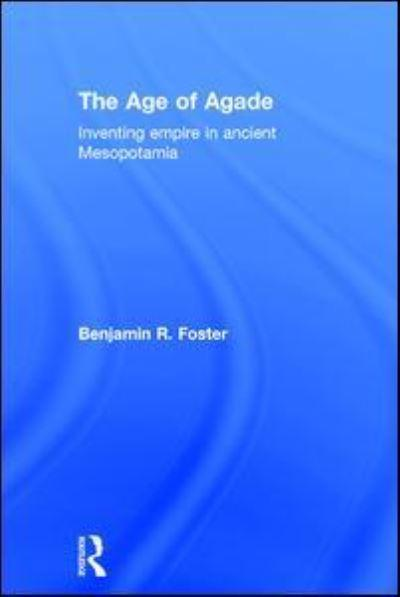 The Age of Agade: Inventing Empire in Ancient Mesopotamia