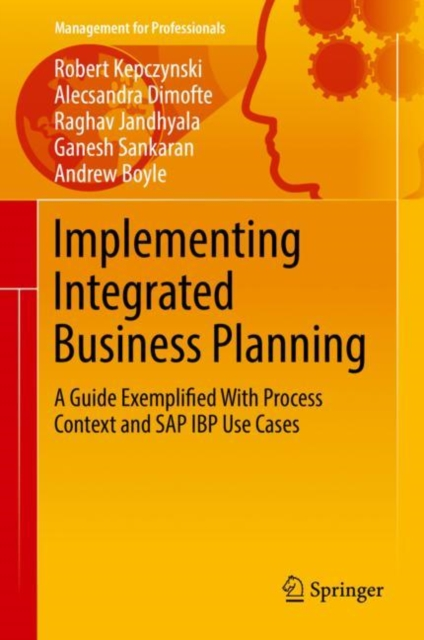 Implementing Integrated Business PlanningA Guide Exemplified With Process Context and SA...