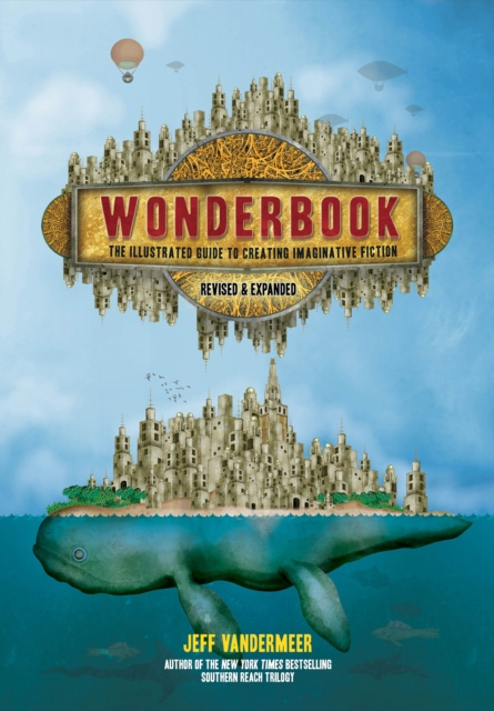 Wonderbook (Revised and Expanded)The Illustrated Guide to Creating Imaginative F... by Jeff VanderMeer, ISBN: 9781419729669