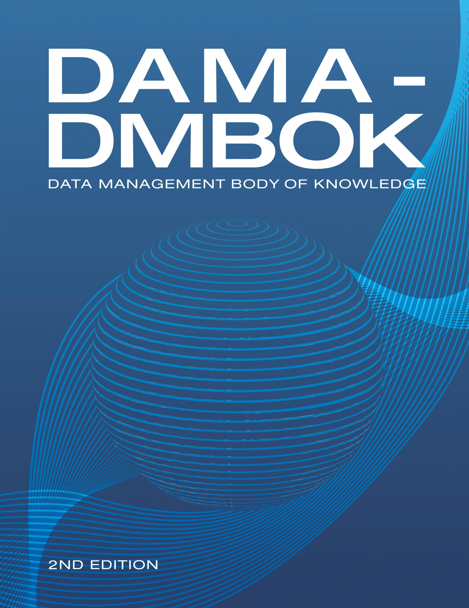DAMA-DMBOK: Data Management Body of Knowledge (2nd Edition) by DAMA International, ISBN: 9781634622349
