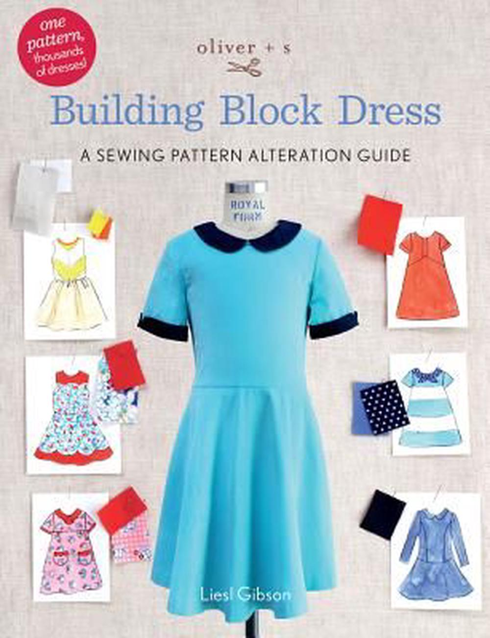 Oliver + S Building Block Dress: A Sewing Pattern Alteration Guide by Liesl Gibson, ISBN: 9780692687253