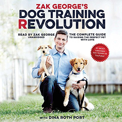 Zak George's Dog Training Revolution: The Complete Guide to Raising the Perfect Pet with Love by Zak George, ISBN: 9781441760012