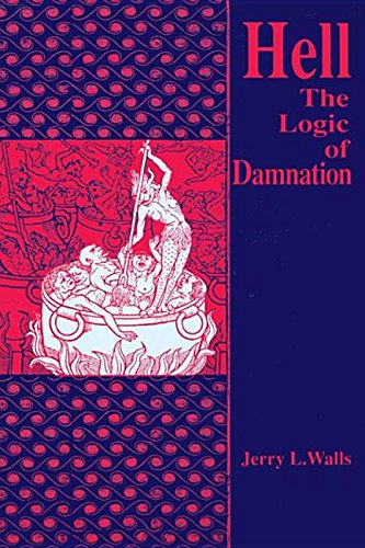 Hell The Logic Of Damnation: Theology by Jerry L. Walls, ISBN: 9780268081539