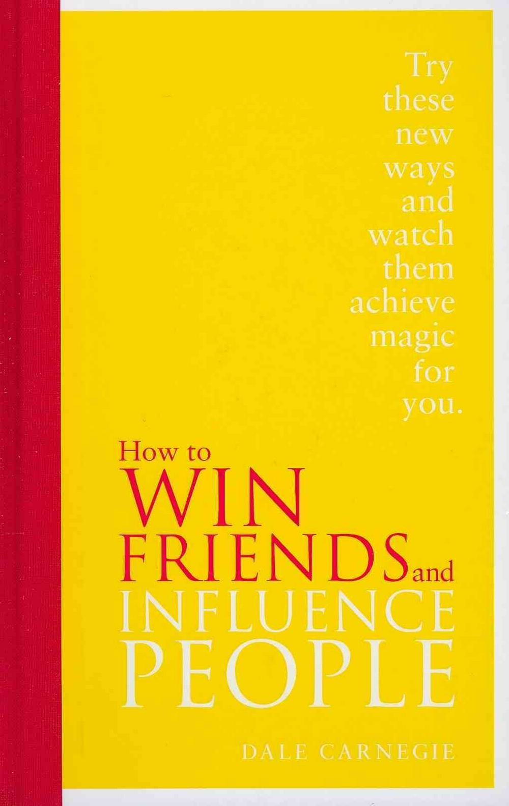 relating to the article how to win friends and influence people written by dale carnegie Dale carnegie's book how to win friends and influence people gave birth to the genre of self-help in this book, he lays out an effective plan in this book, he lays out an effective plan it's about how to get what you need from people.