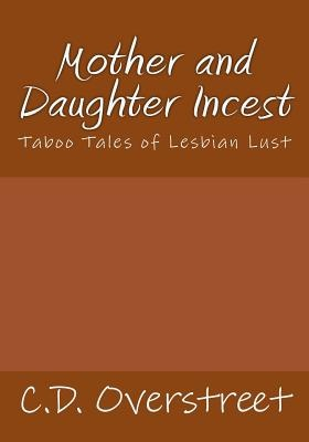 Mother and Daughter IncestTaboo Tales of Lesbian Lust by C. D. Overstreet, ISBN: 9781542551434