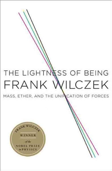 The Lightness of Being by Frank Wilczek, ISBN: 9780465003211