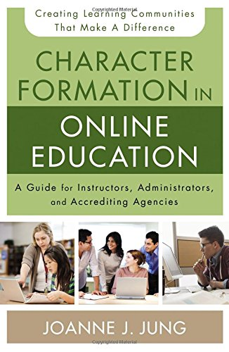 Character Formation in Online EducationA Guide for Instructors, Administrators, and Ac...