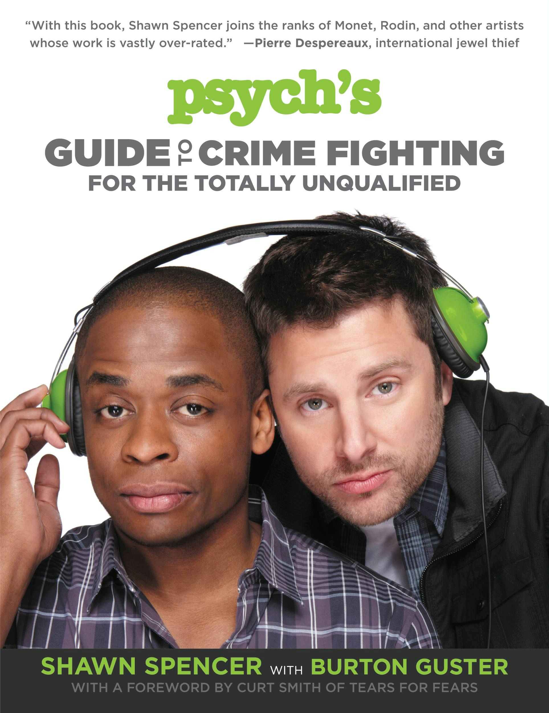 Psych's Guide to Crime Fighting for the Totally Unqualified by Shawn Spencer, ISBN: 9781455512850