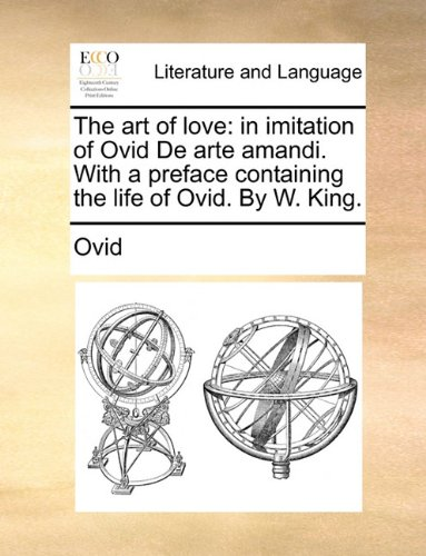 art of love ovid The poetry of ovid exemplified in the art of love is one of the only examples of the contemporary social behavior exhibited during the time of rome ovid writes about social activities, proper style, women, and how to obtain them.