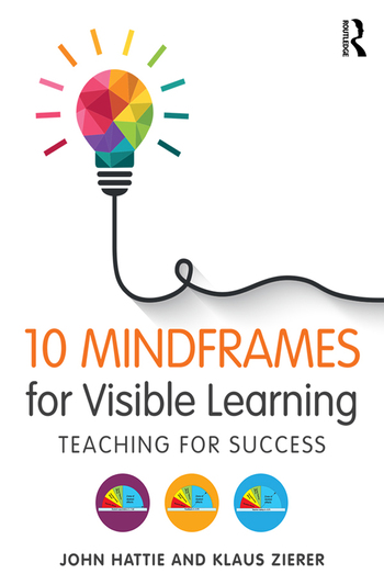 Ten Mindframes For Visible Learning: Teaching for success by John Hattie, ISBN: 9781138635524