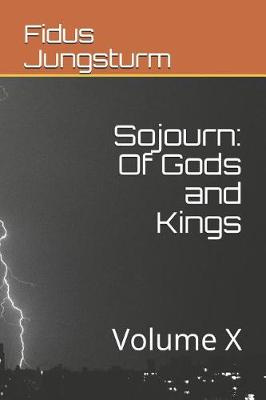 Sojourn: Of Gods and Kings: Volume X by Fidus Jungsturm, ISBN: 9781731094056