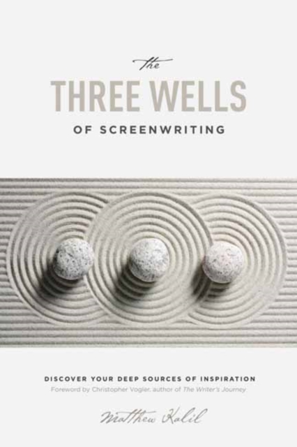 The Three Wells of ScreenwritingDiscover Your Deep Sources of Inspiration