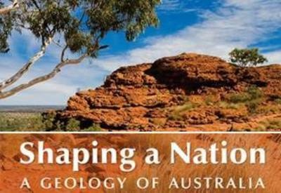 Shaping a Nation. A Geology of Australia