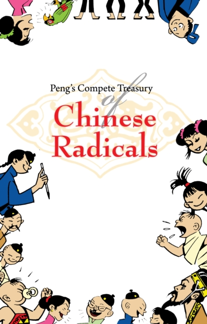 Peng's Complete Treasury of Chinese Radicals by Tan Huay  Peng, ISBN: 9789814302418