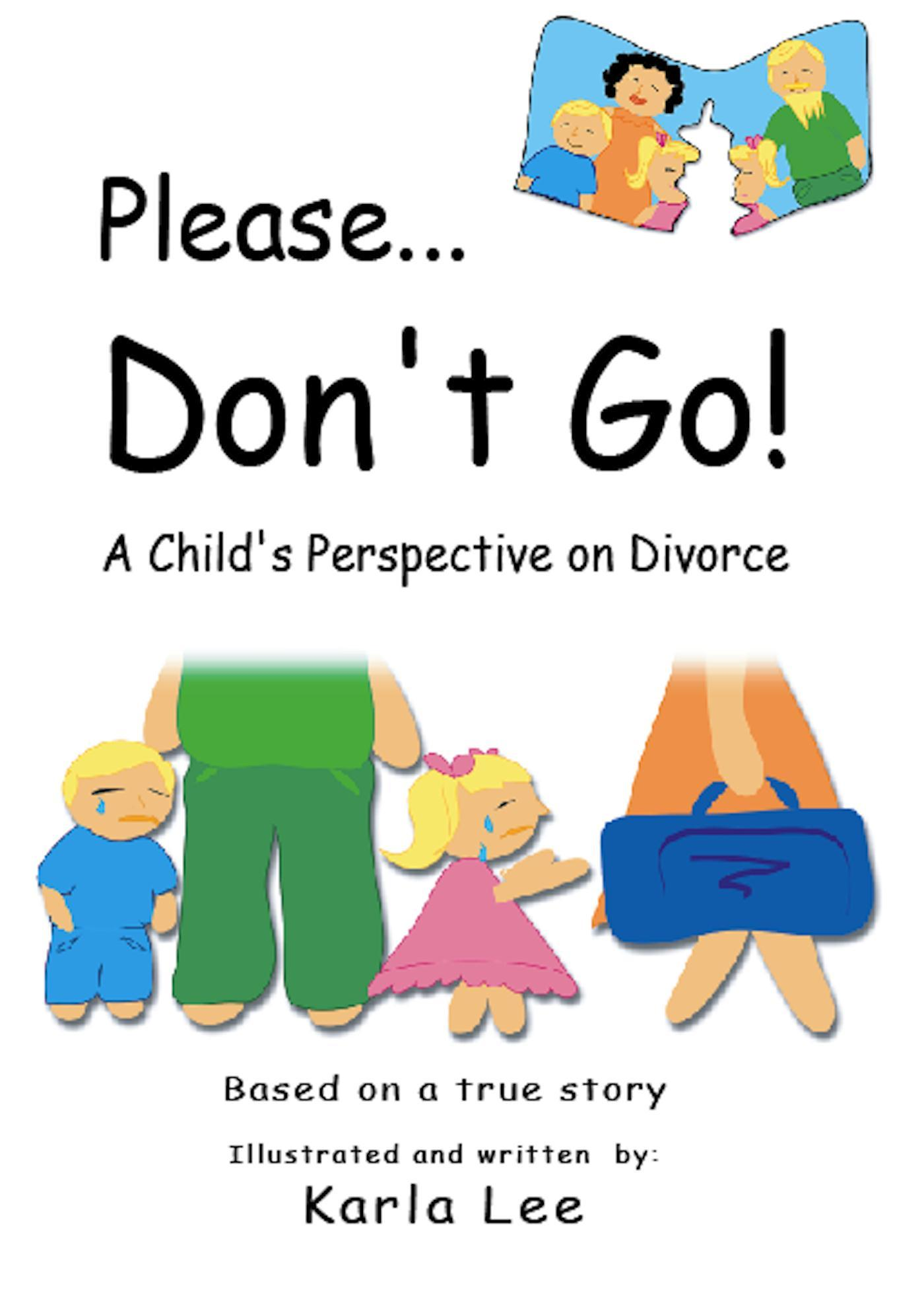 Please. Don't Go! A Child's Perspective on Divorce