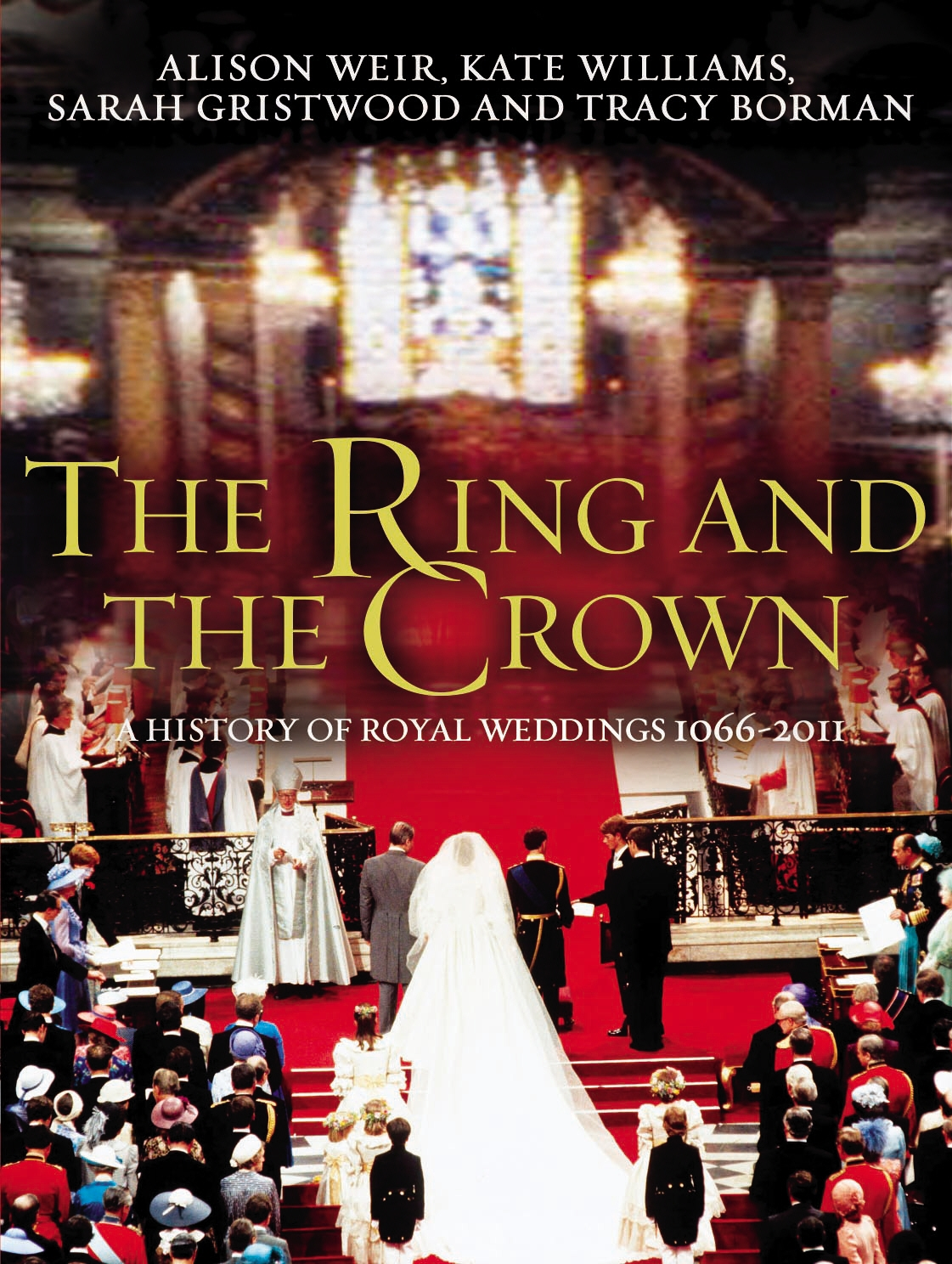 The Ring and the Crown: A History of Royal Weddings 1066-2011 by Alison Weir, Kate Williams, Sarah Gristwood and Tracy Borman, ISBN: 9780091943776
