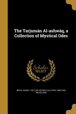 The Tarjuman Al-Ashwaq, a Collection of Mystical Odes
