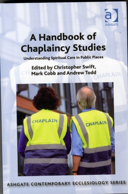 A Handbook of Chaplaincy Studies (Ashgate Contemporary Ecclesiology) by Christopher Swift, ISBN: 9781472434067
