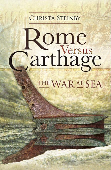 Rome versus Carthage: The War at Sea by Christa Steinby, ISBN: 9781473842403