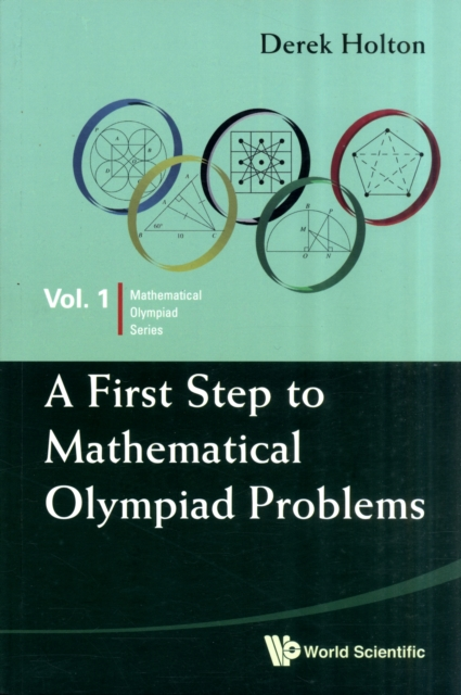 A First Step to Mathematical Olympiad Problems by Derek Holton, ISBN: 9789814273879