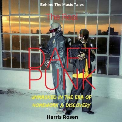 The Real Daft Punk by Harris Rosen, ISBN: 9781988956114